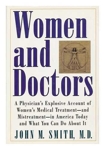 9780871135230: Women and Doctors: A Physician's Explosive Account of Women's Medical Treatment- And Mistreatment-In America Today and What You Can Do About It