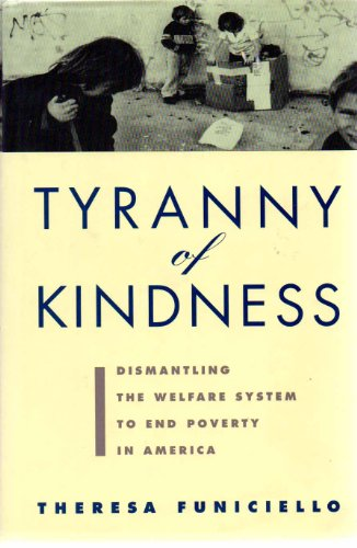 9780871135438: The Tyranny of Kindness: Dismantling the Welfare System to End Poverty in America
