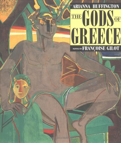 The Gods of Greece (087113554X) by Huffington, Arianna; Gilot, Francoise