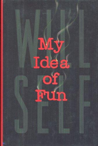 My Idea of Fun : A Cautionary Tale: Self, Will