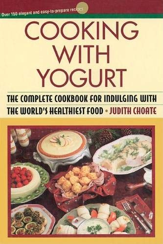9780871135667: Cooking with Yogurt: The Complete Cookbook for Indulging with the World's Healthiest Food