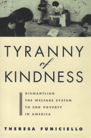 9780871135780: Tyranny of Kindness: Dismantling the Welfare System to End Poverty in America
