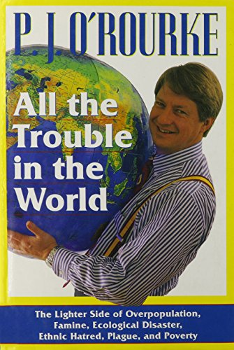 9780871135803: All the Trouble in the World: The Lighter Side of Overpopulation, Famine, Ecological Disaster, Ethnic Hatred, Plague, and Poverty