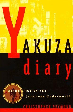Yakuza Diary: Doing Time in the Japanese Underworld: Christopher Seymour