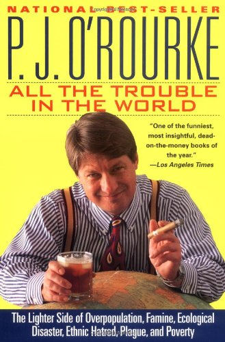 9780871136114: All the Trouble in the World: The Lighter Side of Overpopulation, Famine, Ecological Disaster, Ethnic Hatred, Plague, and Poverty (O'Rourke, P. J.)