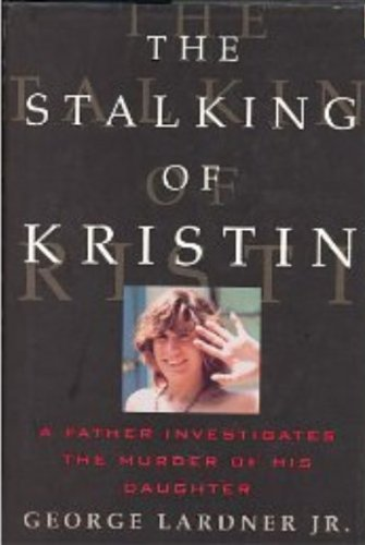 9780871136138: The Stalking of Kristin: A Father Investigates the Murder of His Daughter