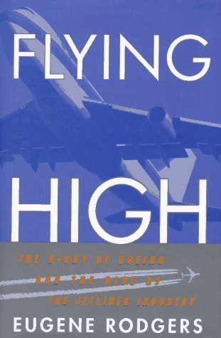 Flying High. The Story of Boeing and the Rise of the Jetliner Industry: Rodgers, Eugene