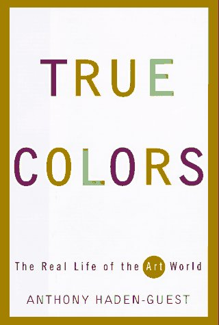 9780871136602: True Colors: The Real Life of the Art World