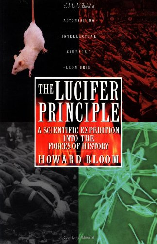 The Lucifer Principle: A Scientific Expedition into the Forces of History: Howard K. Bloom
