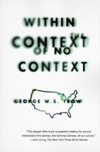 Within the Context of No Context: Trow, George W.S.