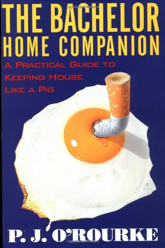 9780871136862: The Bachelor Home Companion: A Practical Guide to Keeping House Like a Pig (O'Rourke, P. J.)
