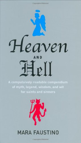 9780871136961: Heaven and Hell: A Compulsively Readable Compendium of Myth, Legend, Wisdom, and Wit for Saints and Sinners