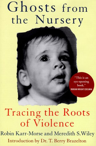 9780871137036: Ghosts from the Nursery: Tracing the Roots of Violence