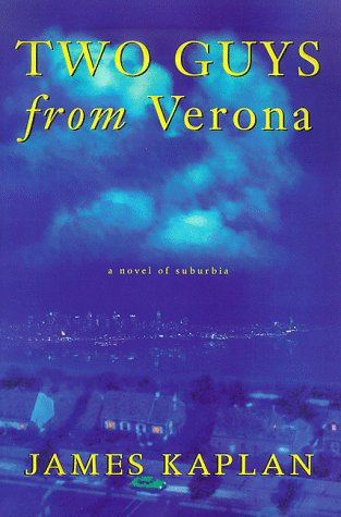 Two Guys from Verona: A Novel of Suburbia: Kaplan, James