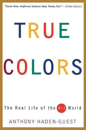 9780871137258: True Colors: The Real Life of the Art World