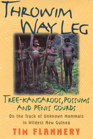 Throwim Way Leg: Tree-Kangaroos, Possums, and Penis Gourds-On the Track of Unknown Mammals in Wil...