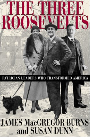 The Three Roosevelts : Patrician Leaders Who Transformed America: Burns , James MacGregor and Susan...