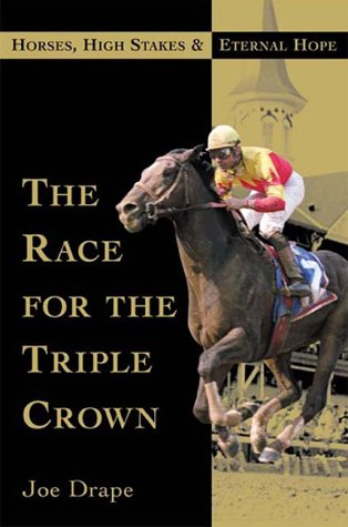 Race for the Triple Crown, The : Horses, High Stakes, and Eternal Hope: Drape, Joe