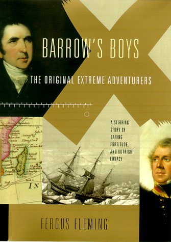 Barrow's Boys: The Original Extreme Adventures: A Stirring Story of Darring, Fortitude and Outrig...