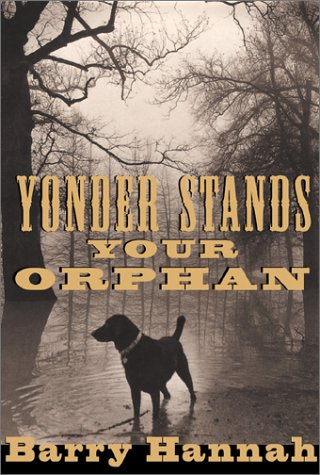 Yonder Stands Your Orphan (Signed First Edition): Barry Hannah