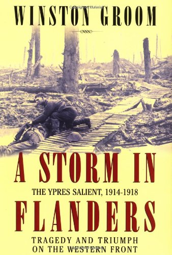 A Storm in Flanders: The Ypres Salient, 1914-1918 Tragedy and Triumph on the Western Front: Groom, ...