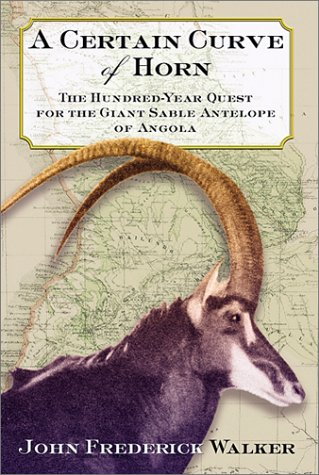 9780871138583: A Certain Curve of Horn: The Hundred-Year Quest for the Giant Sable Antelope of Angola