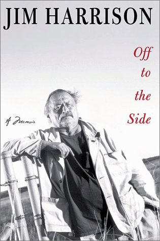Off to the Side: A Memoir: Harrison, Jim (Signed)