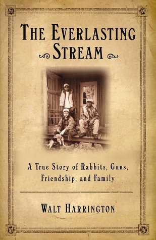 9780871138620: The Everlasting Stream: A True Story of Rabbits, Guns, Friends, and Family