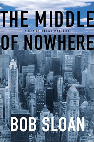 THE MIDDLE OF NOWHERE: A Lenny Bliss Mystery (SIGNED): Sloan, Bob