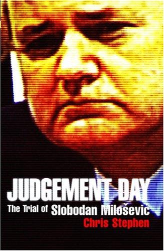 Judgement Day: The Trial Of Slobodan Milosevic: Stephen, Chris