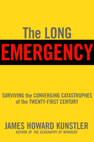 The Long Emergency: Surviving the Converging Catastrophes: Kunstler, James Howard