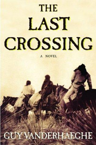 The Last Crossing: A Novel: Guy Vanderhaeghe
