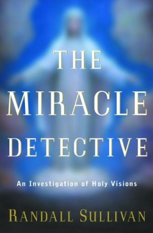 9780871139160: The Miracle Detective: An Investigation of Holy Visions