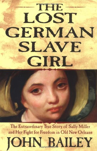 9780871139214: The Lost German Slave Girl: The Extraordinary True Story Of Sally Miller And Her Fight For Freedom in Old New Orleans
