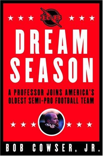 9780871139238: Dream Season: A Professor Joins America's Oldest Semi-Pro Football Team
