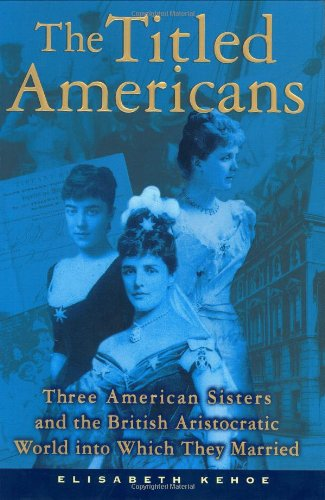 9780871139245: The Titled Americans: Three American Sisters and the English Aristocratic World Into Which They Married