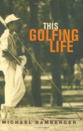 This Golfing Life: Bamberger, Michael