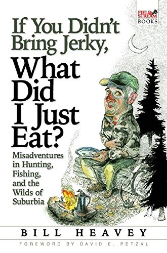 9780871139733: If You Didn't Bring Jerky, What Did I Just Eat?: Misadventures in Hunting, Fishing, and the Wilds of Suburbia