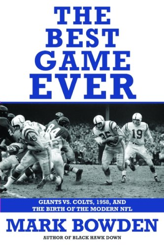 THE BEST GAME EVER: Giants vs. Colts, 1958, and The Birth of the Modern NFL: Bowden, Mark