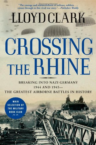 9780871139894: Crossing the Rhine: Breaking into Nazi Germany 1944 and 1945-The Greatest Airborne Battles in History