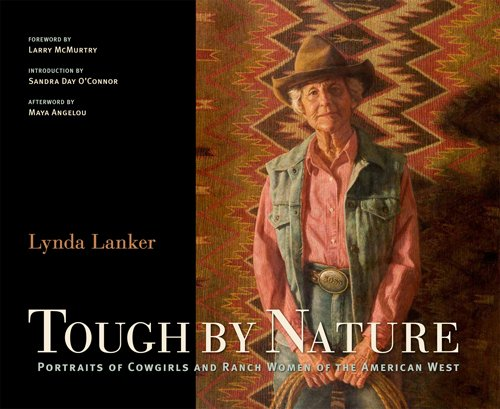 Tough by Nature: Portraits of Cowgirls and Ranch Women of the American West: Lanker, Lynda
