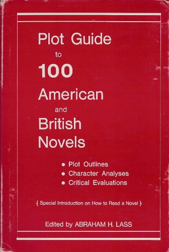 Plot Guide to 100 American and British Novels; Plot Outlines, Character Analyses, Critical ...