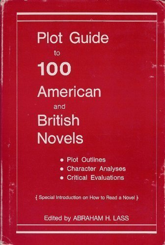 Plot Guide to 100 American and British Novels; Plot Outlines, Character Analyses, Critical Evaluations, With a Special Introduction on How to Read A n (0871160617) by Lass, Abraham Harold