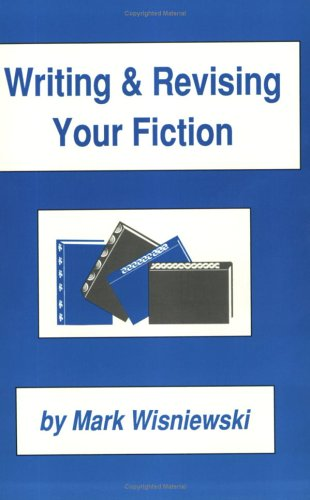 Writing & Revising Your Fiction: Wisniewski, Mark