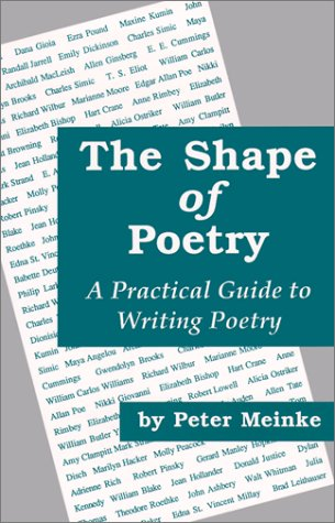 The Shape of Poetry: A Practical Guide to Writing Poetry: Meinke, Peter