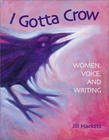 9780871161932: I Gotta Crow: Women, Voice, and Writing