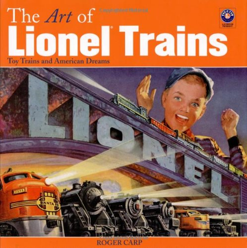 The Art of Lionel Trains - Toy Trains and American Dreams: Carp, Roger