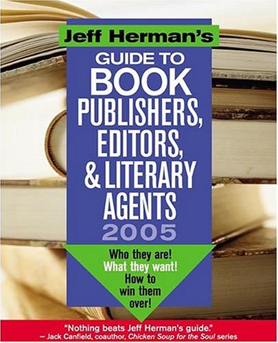 9780871162106: Jeff Herman's Guide to Book Editors, Publishers, and Literary Agents 2005: Who They Are! What They Want! How to Win Them Over!