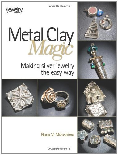 Metal Clay Magic: Making Silver Jewelry the Easy Way: Nana V. Mizushima