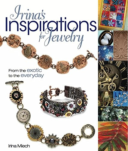 9780871164025: Irina's Inspirations for Jewelry: From the Exotic to the Everyday